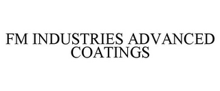 mark for FM INDUSTRIES ADVANCED COATINGS, trademark #85780738