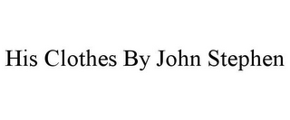 mark for HIS CLOTHES BY JOHN STEPHEN, trademark #85780953