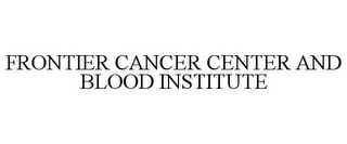 mark for FRONTIER CANCER CENTER AND BLOOD INSTITUTE, trademark #85780967