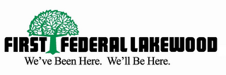 mark for FIRST FEDERAL LAKEWOOD WE'VE BEEN HERE.WE'LL BE HERE., trademark #85780975