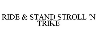 mark for RIDE & STAND STROLL 'N TRIKE, trademark #85781010