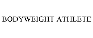 mark for BODYWEIGHT ATHLETE, trademark #85781018