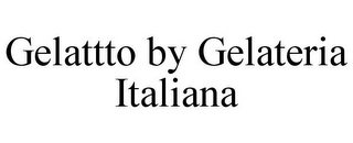 mark for GELATTTO BY GELATERIA ITALIANA, trademark #85781136