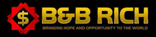 mark for B&B RICH BRINGING HOPE AND OPPORTUNITY TO THE WORLD, trademark #85781166