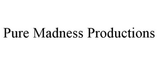 mark for PURE MADNESS PRODUCTIONS, trademark #85781327