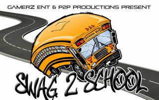 mark for SWAG 2 SCHOOL GAMERZ & P2P PRODUCTIONS PRESENT, trademark #85781380