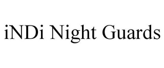 mark for INDI NIGHT GUARDS, trademark #85781861