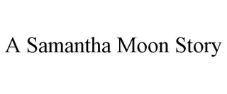 mark for A SAMANTHA MOON STORY, trademark #85781875