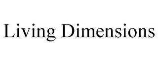 mark for LIVING DIMENSIONS, trademark #85781967