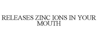mark for RELEASES ZINC IONS IN YOUR MOUTH, trademark #85782102