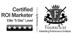 "mark for CERTIFIED ROI MARKETER ELITE ""5-STAR"" LEVEL EXCLUSIVELY BY F FOURNAISE MARKETING PERFORMANCE INSTITUTE, trademark #85782198"