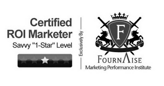 mark for CERTIFIED ROI MARKETER SAVVY 1-STAR LEVEL EXCLUSIVELY BY F FOURNAISE MARKETING PERFORMANCE INSTITUTE, trademark #85782202