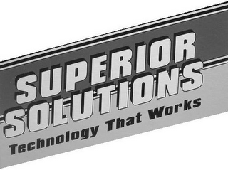mark for SUPERIOR SOLUTIONS TECHNOLOGY THAT WORKS, trademark #85782408