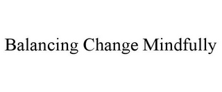 mark for BALANCING CHANGE MINDFULLY, trademark #85782632