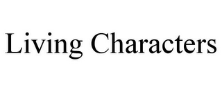 mark for LIVING CHARACTERS, trademark #85782667