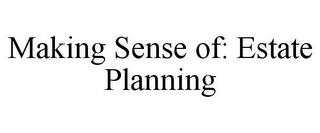 mark for MAKING SENSE OF: ESTATE PLANNING, trademark #85782853