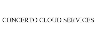 mark for CONCERTO CLOUD SERVICES, trademark #85783097