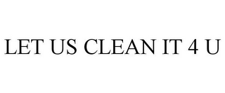 mark for LET US CLEAN IT 4 U, trademark #85783514
