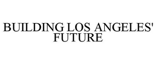mark for BUILDING LOS ANGELES' FUTURE, trademark #85783532