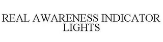 mark for REAL AWARENESS INDICATOR LIGHTS, trademark #85783686