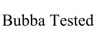 mark for BUBBA TESTED, trademark #85783785