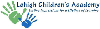 mark for LEHIGH CHILDREN'S ACADEMY LASTING IMPRESSIONS FOR A LIFETIME OF LEARNING, trademark #85784047