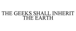 mark for THE GEEKS SHALL INHERIT THE EARTH, trademark #85784155