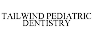 mark for TAILWIND PEDIATRIC DENTISTRY, trademark #85784283