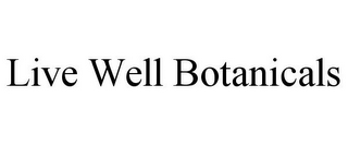 mark for LIVE WELL BOTANICALS, trademark #85784346