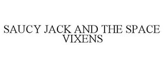 mark for SAUCY JACK AND THE SPACE VIXENS, trademark #85784875