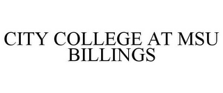 mark for CITY COLLEGE AT MSU BILLINGS, trademark #85785081
