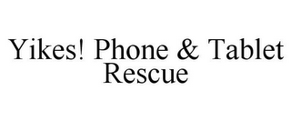 mark for YIKES! PHONE & TABLET RESCUE, trademark #85785271