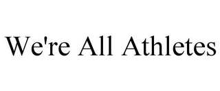 mark for WE'RE ALL ATHLETES, trademark #85785608