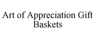mark for ART OF APPRECIATION GIFT BASKETS, trademark #85785735