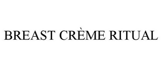 mark for BREAST CRÈME RITUAL, trademark #85785841