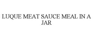 mark for LUQUE MEAT SAUCE MEAL IN A JAR, trademark #85786165