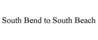 mark for SOUTH BEND TO SOUTH BEACH, trademark #85786285
