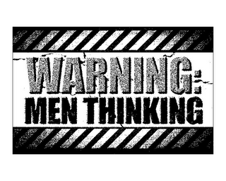 mark for WARNING: MEN THINKING, trademark #85786378