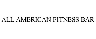 mark for ALL AMERICAN FITNESS BAR, trademark #85786384