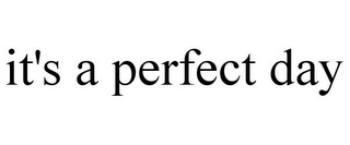 mark for IT'S A PERFECT DAY, trademark #85786471