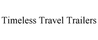 mark for TIMELESS TRAVEL TRAILERS, trademark #85786594