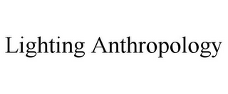 mark for LIGHTING ANTHROPOLOGY, trademark #85786854