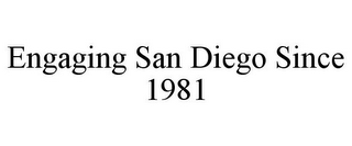 mark for ENGAGING SAN DIEGO SINCE 1981, trademark #85787071