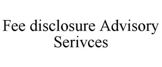 mark for FEE DISCLOSURE ADVISORY SERIVCES, trademark #85787210