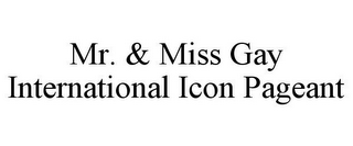 mark for MR. & MISS GAY INTERNATIONAL ICON PAGEANT, trademark #85787483