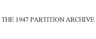 mark for THE 1947 PARTITION ARCHIVE, trademark #85787488