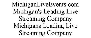mark for MICHIGANLIVEEVENTS.COM MICHIGAN'S LEADING LIVE STREAMING COMPANY MICHIGANS LEADING LIVE STREAMING COMPANY, trademark #85787894