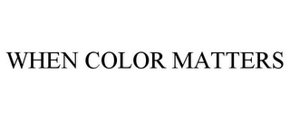 mark for WHEN COLOR MATTERS, trademark #85788089