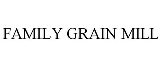mark for FAMILY GRAIN MILL, trademark #85788409