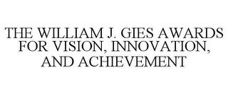 mark for THE WILLIAM J. GIES AWARDS FOR VISION, INNOVATION, AND ACHIEVEMENT, trademark #85788422